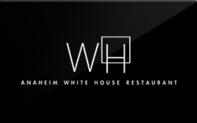 Buy Anaheim White House Restaurant Gift Card
